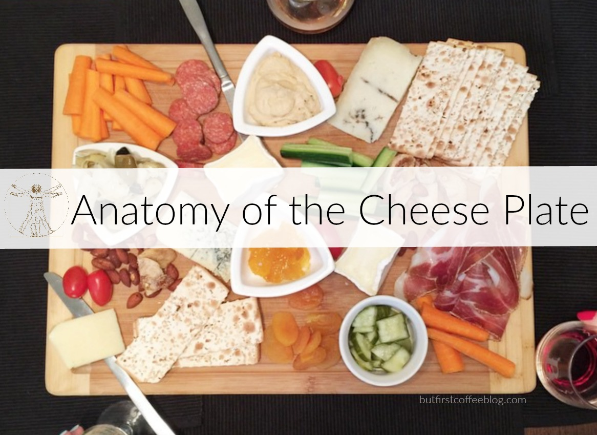 Anatomy of the cheese plate how to make the perfect spread & Anatomy of the Cheese Plate - But First Coffee | Connecticut-Based ...