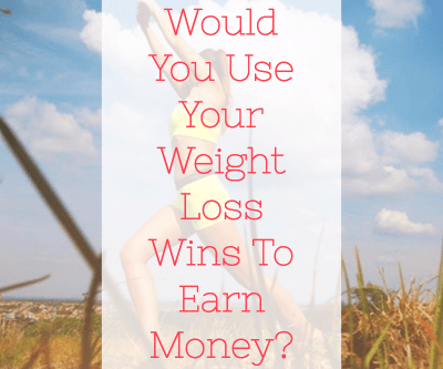 Would You Use Your Weight Loss Wins To Earn Money?