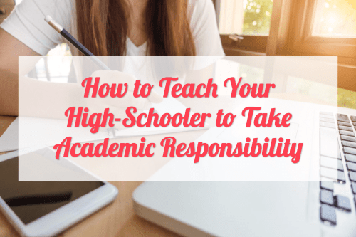 How to Teach Your High-Schooler to Take Academic Responsibility