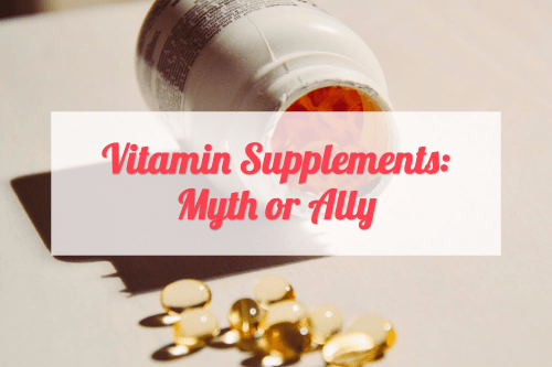 Vitamin Supplements: Myth or Ally