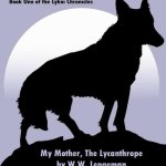 Review: My Mother, the Lycanthrope (The Lykoi Chronicles) by W.W. Lengeman