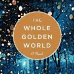 The Whole Golden World by Kristina Riggle and Q&A with author