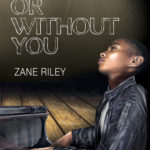 With or Without You by Zane Riley Excerpt & Giveaway