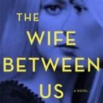The Wife Between Us by Greer Hendricks & Sarah Pekkanen