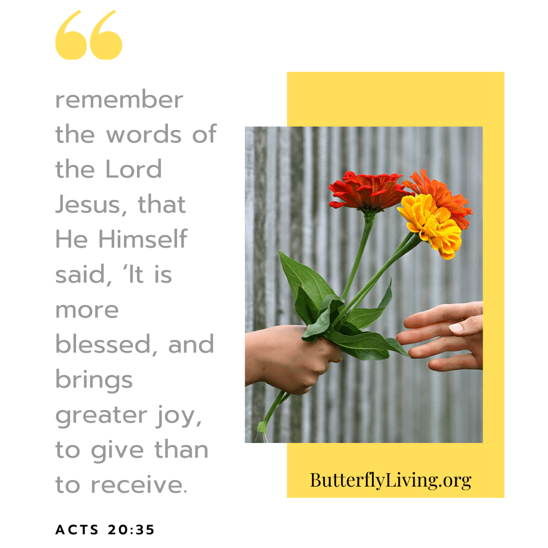 remember the words of the lord jesus that he himself said it is more blessed and brings greater joy to give than to receive.-1