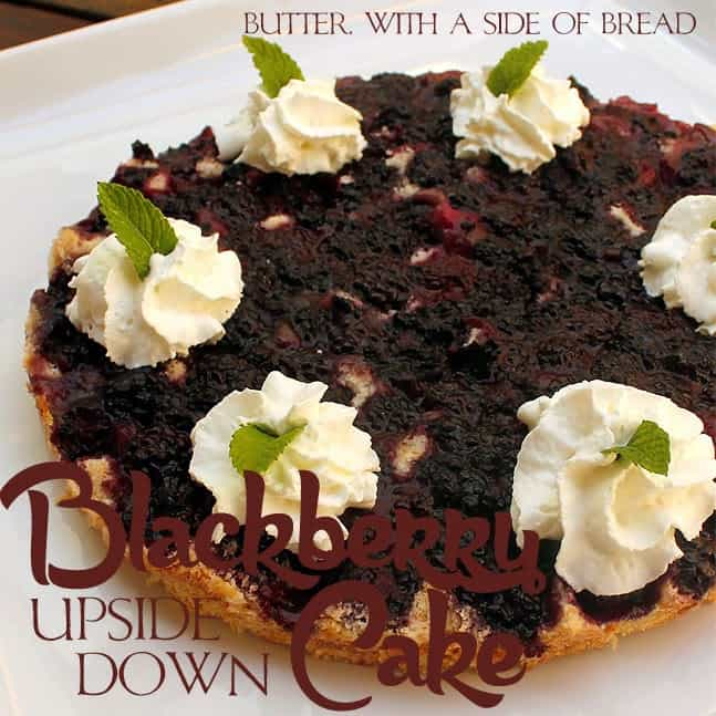 blackberry upside down cake:butter with a side of bread
