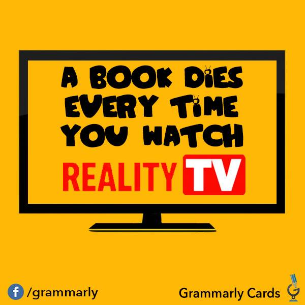 Grammarly even thinks reality TV kills books. Calm down, drama queens!