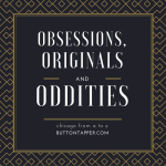 Obsessions, originals and oddities #AtoZChallenge