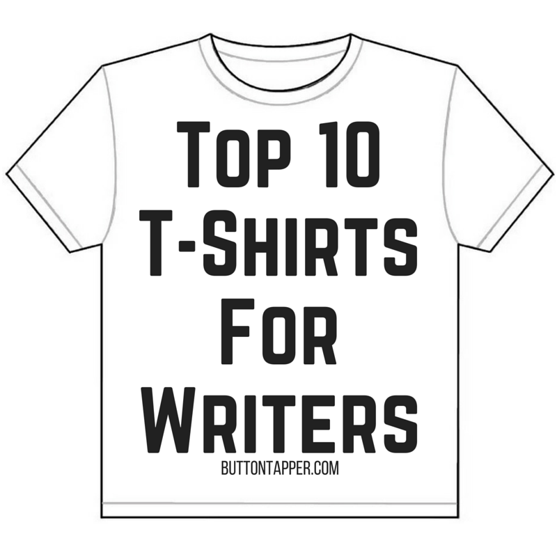 Top 10 T-Shirts for Writers (April 2016 edition