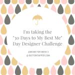 30 Days to My Best Me Challenge, week 3