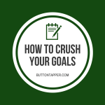 How to Crush Your Goals (part 2 of 2)