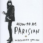 Pondering Passion: How to Be Parisian Wherever You Are