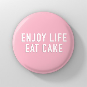 button enjoy life eat cake