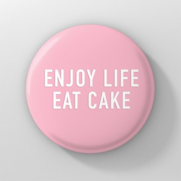 button enjoy life eat cake