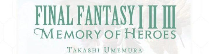 Final Fantasy I II III: Memories of Heroes