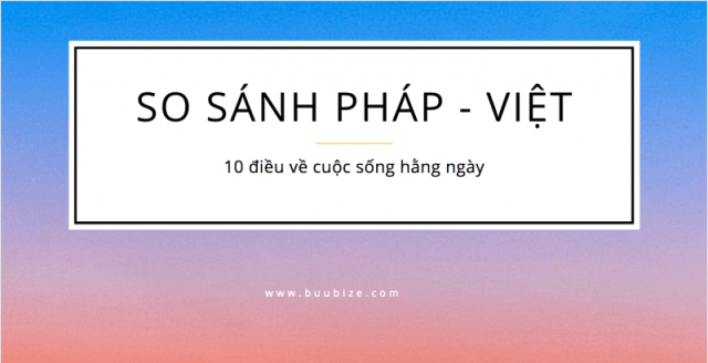so-sanh-cuoc-song-o-Phap-Vietnam-khac-nhau