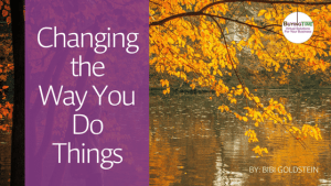 Changing the Way You Do Things