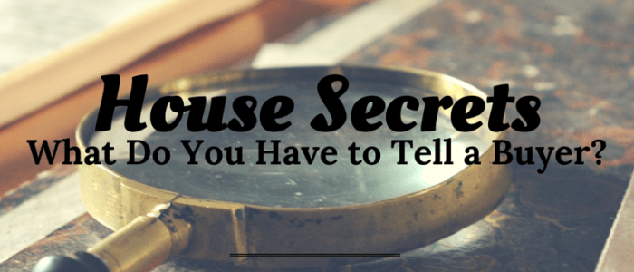 House Secrets What Do you have to tell a buyer