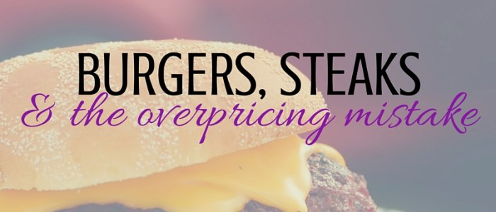 BURGERS, STEAKS AND THE OVERPRICING MISTAKE