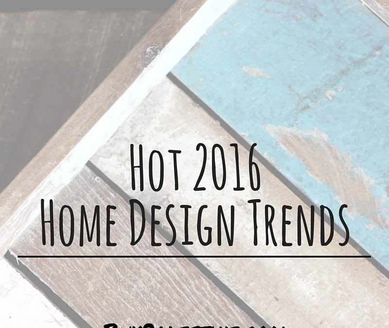 Hot 2016 Home Design Trends
