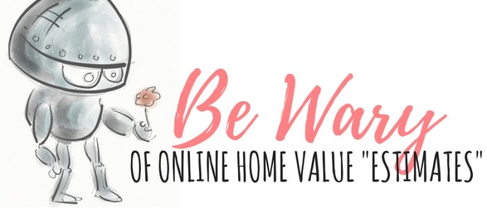 "Be Wary of Online Home Value ""Estimates"""