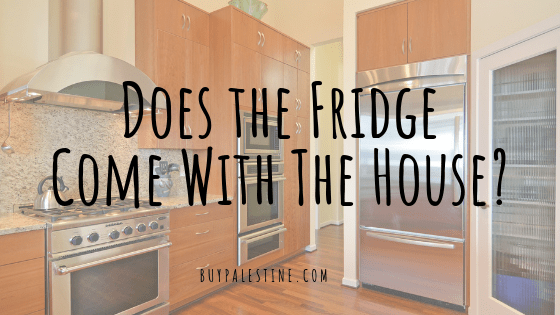 Does the Fridge Come With The House?