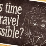 Travelling: Is Time Travel Possible?