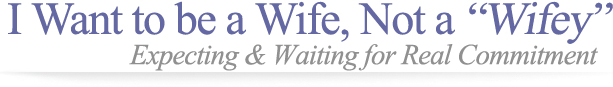 """I Want to be a Wife Not a """"Wifey"""": Expecting & Waiting ..."""