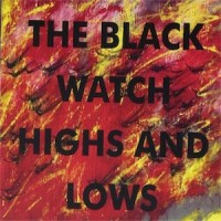 The Black Watch - Highs & Lows
