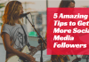 5 Amazing Tips to Get More Social Media Followers