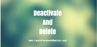 When you Deactivate Facebook what happens - Deactivate and Delete Facebook Account