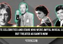5 dead celebrities and stars who were awful in real life but treated as saints now