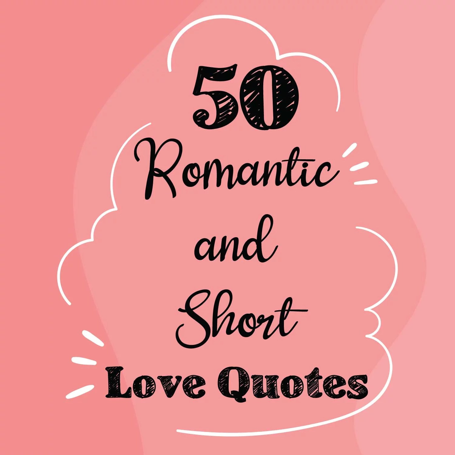50 Romantic And Short Love Quotes