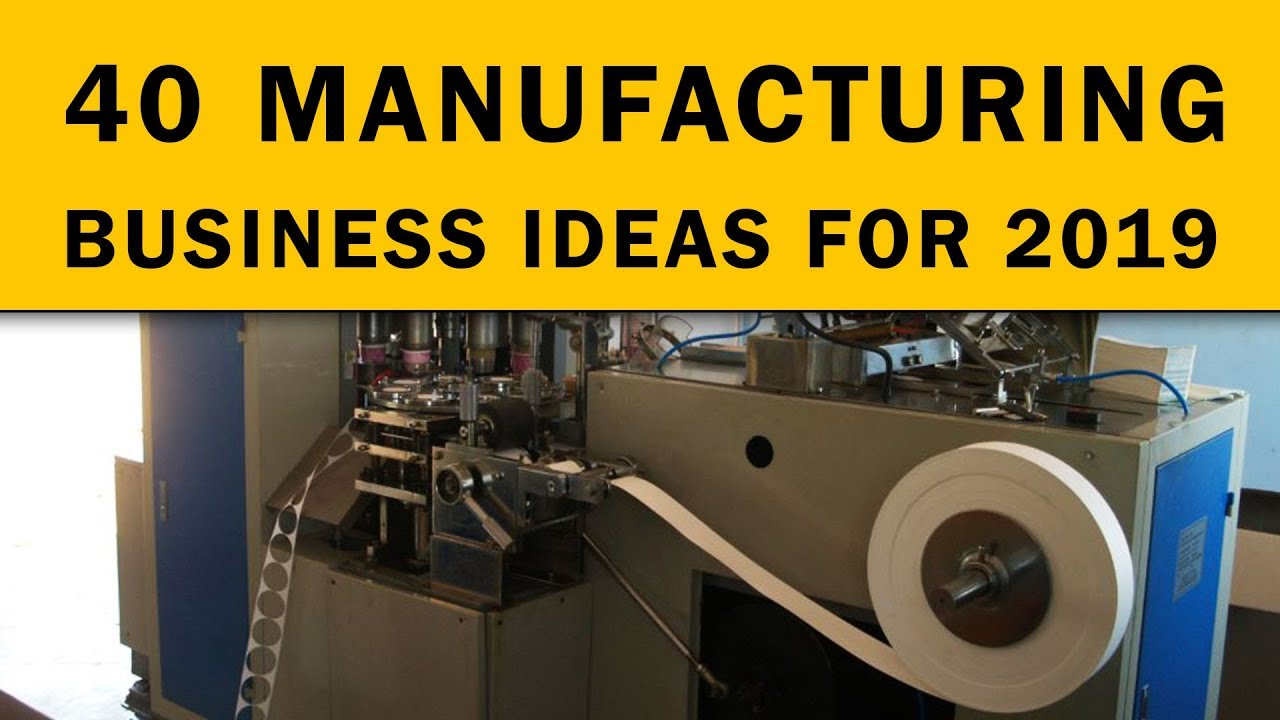 40 Profitable Manufacturing Business Ideas For 2019 Buzzpost