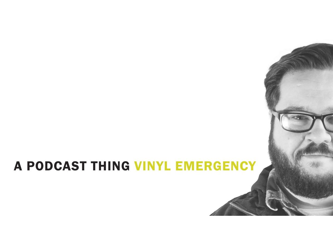 vinyl emergency podcast