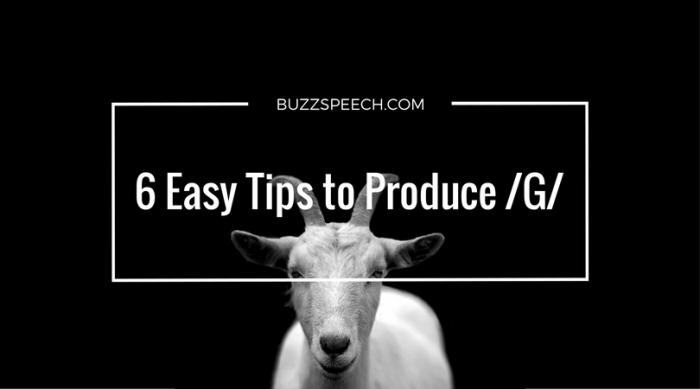 6 Easy Tips to Produce /G/ Sound