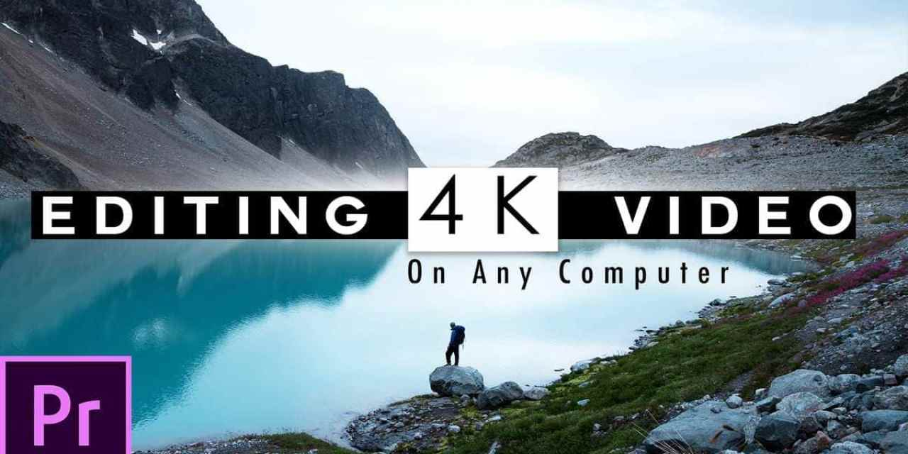 How You Can Smoothly Edit 4k Using Proxies