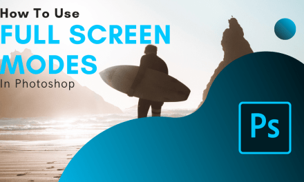 Switching To Full Screen Mode In Photoshop – Interface Tricks & Shortcuts