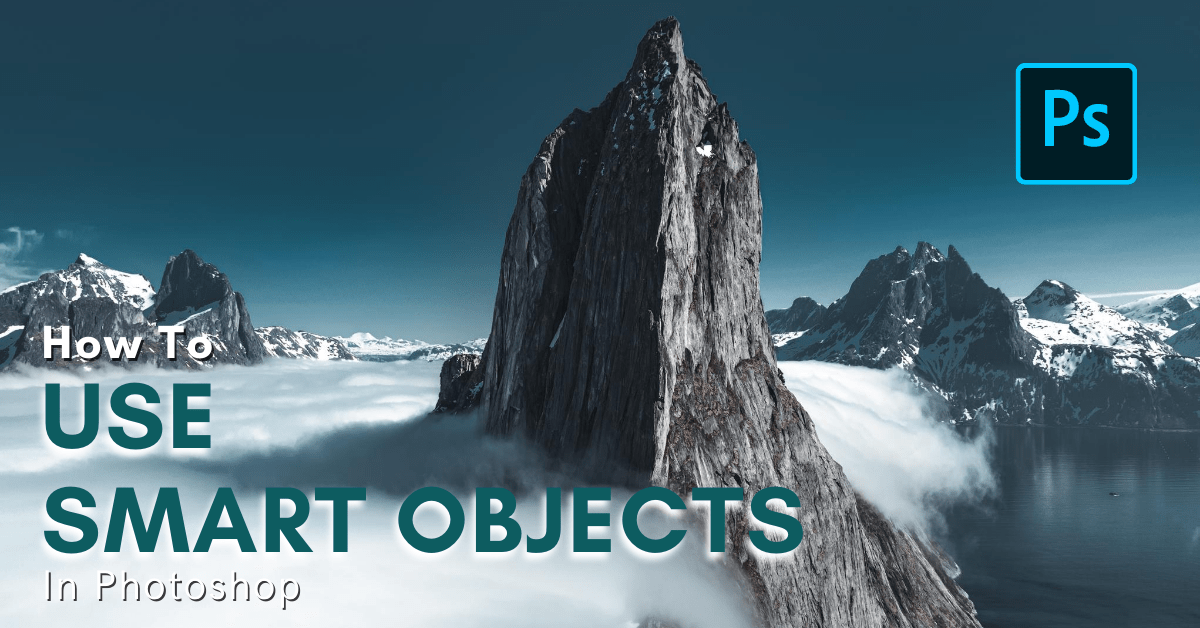 What Is A Smart Object In Photoshop And How To Use Them