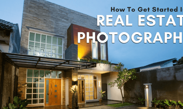 How To Get Started In Real Estate Photography – The Ultimate Guide