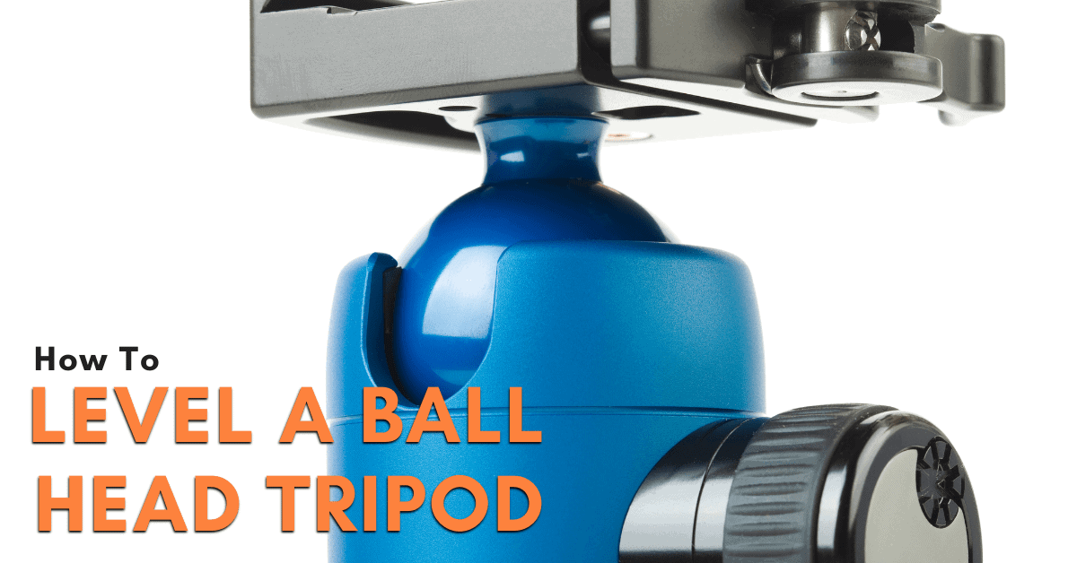 How To Level A Ball Head Tripod – Step By Step