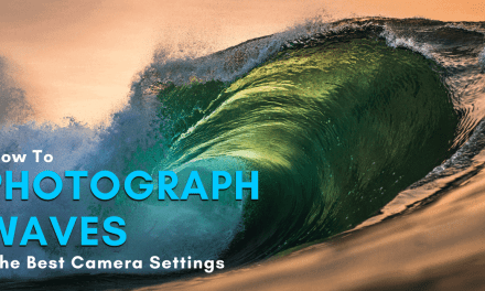 How To Photograph Waves – The Best Camera Settings