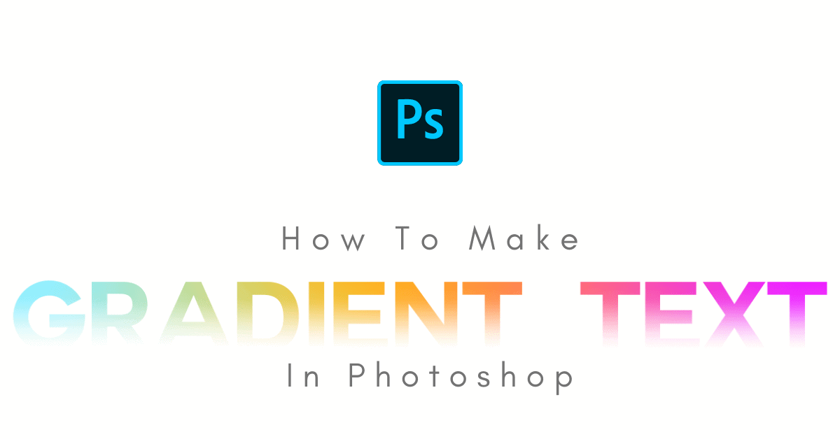 How To Make Gradient Text In Photoshop (Step By Step)