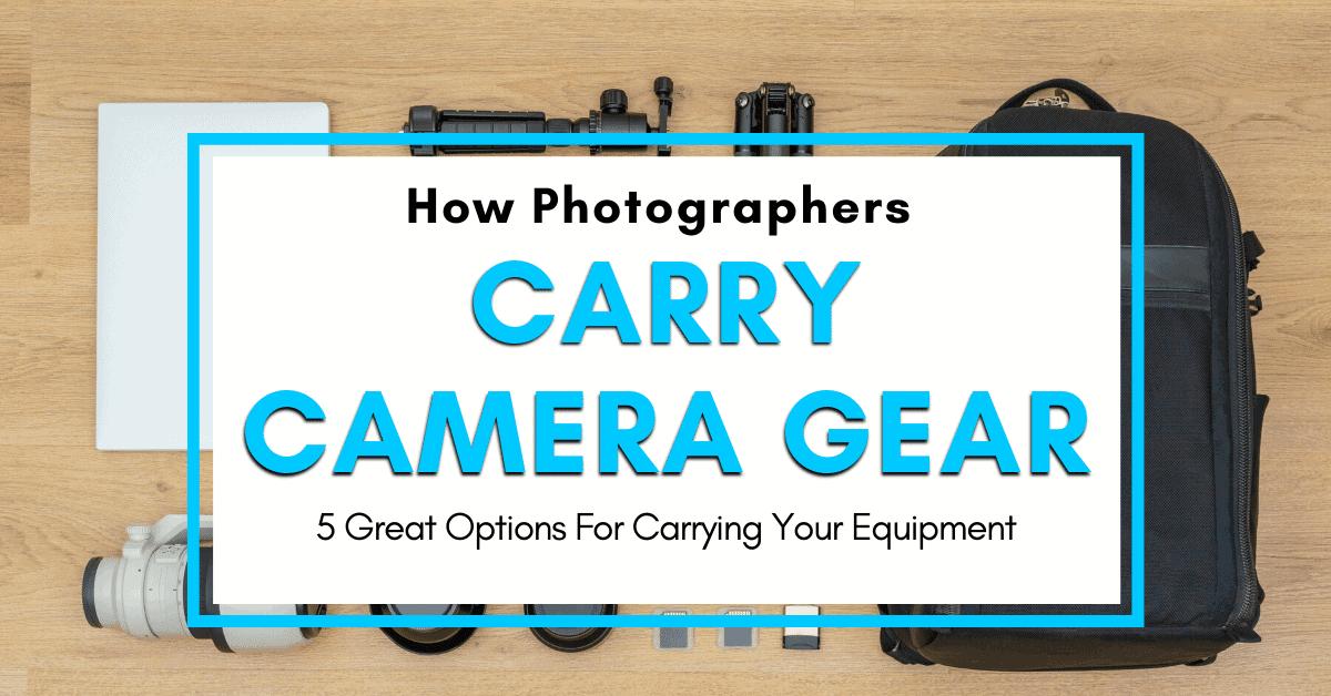 How Do Photographers Carry Their Camera Gear?