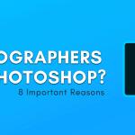 Why Do Photographers Use Photoshop?