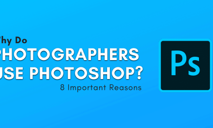 Why Do Photographers Use Photoshop?