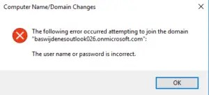 """The following error occured attempting to join the domain"" ""The user name or password is incorrect"""