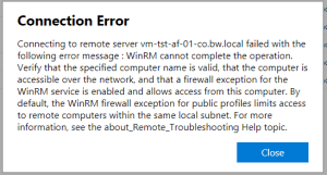 Connecting to remote server failed with the following error message : WinRM cannot complete the operation. Verify that the specified computer name is valid, that the computer is accessible over the network, and that a firewall exception for the WinRM service is enabled and allows access from this computer. By default, the WinRM firewall exception for public profiles limits access to remote computers within the same local subnet.