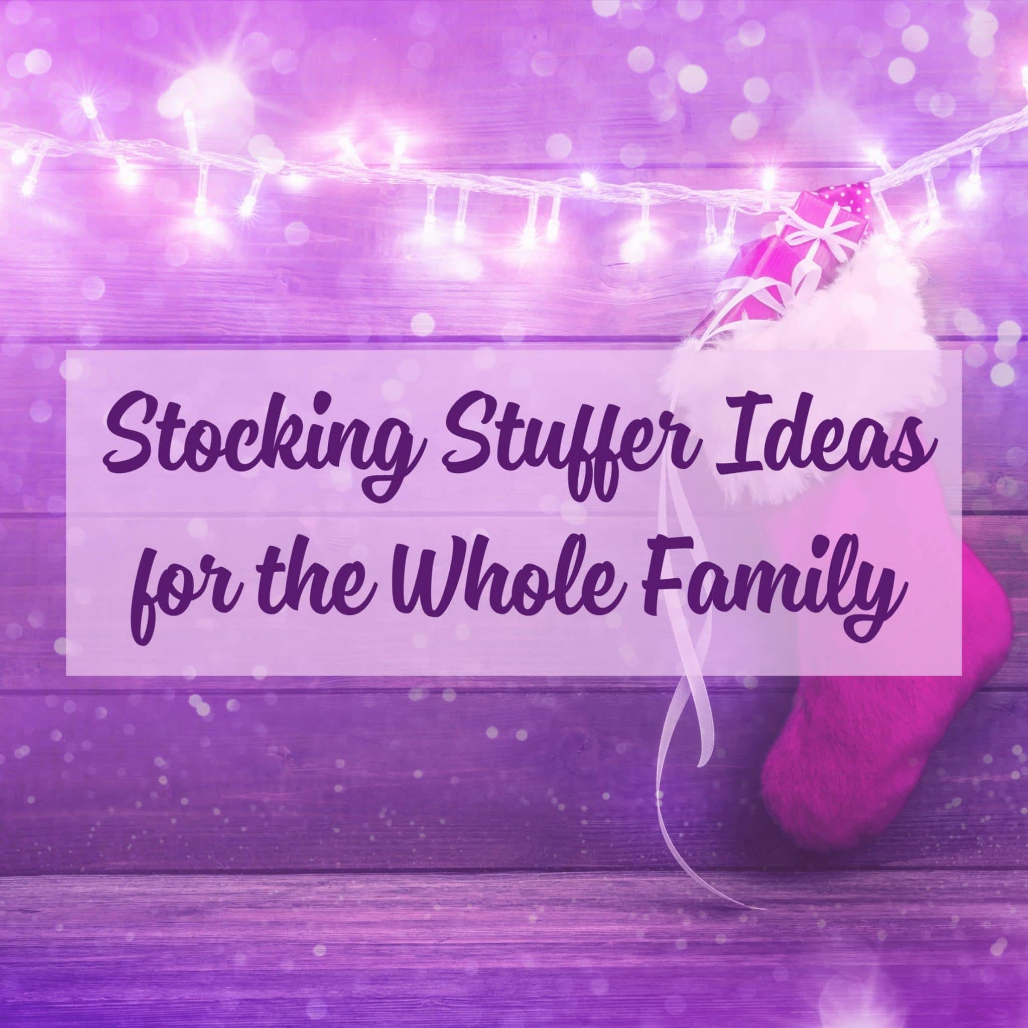 Stocking Stuffer Ideas for the Whole Family