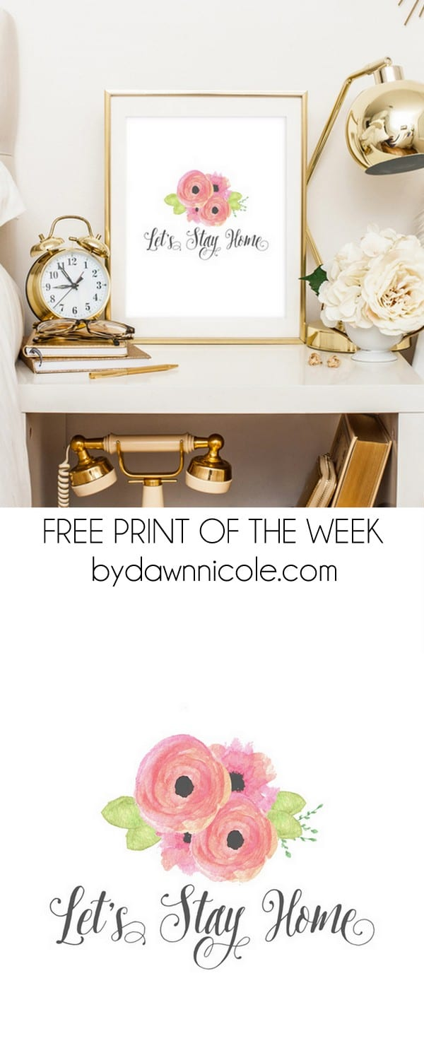 Free Print of the Week | Let's Stay Home | bydawnnicole.com